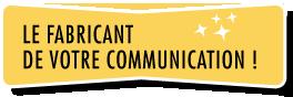 Le fabricant de votre communication